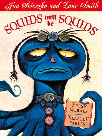 Squids Will Be Squids by Jon Scieszka