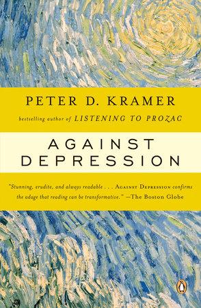 Against Depression by Peter D. Kramer