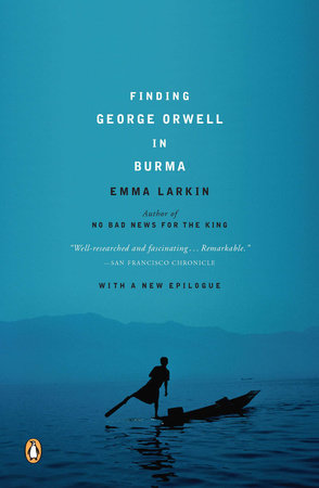 Finding George Orwell in Burma by Emma Larkin