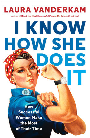 I Know How She Does It by Laura Vanderkam