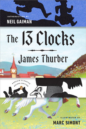 The 13 Clocks by James Thurber; Introduction by Neil Gaiman; Illustrated by Marc Simont