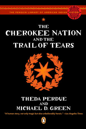 The Cherokee Nation and the Trail of Tears by Theda Perdue and Michael Green