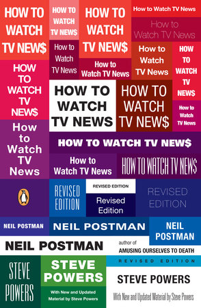 How to Watch TV News by Neil Postman and Steve Powers