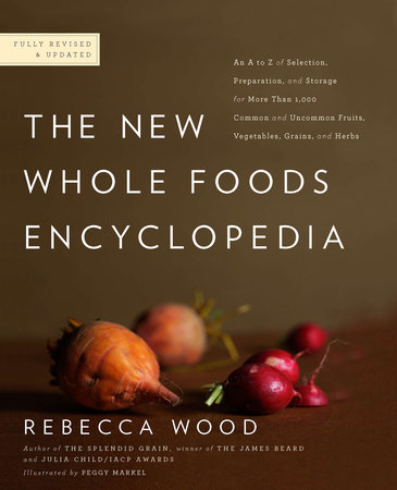 The New Whole Foods Encyclopedia by Rebecca Wood