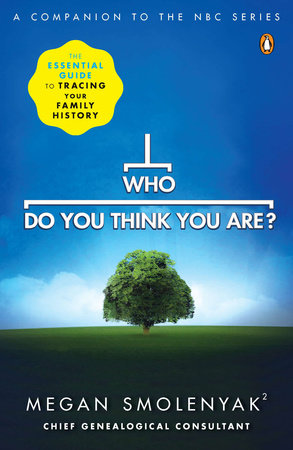 Who Do You Think You Are? by Megan Smolenyak and Wall to Wall Media