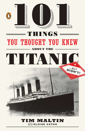 101 Things You Thought You Knew About the Titanic . . . butDidn't! by Tim Maltin and Eloise Aston