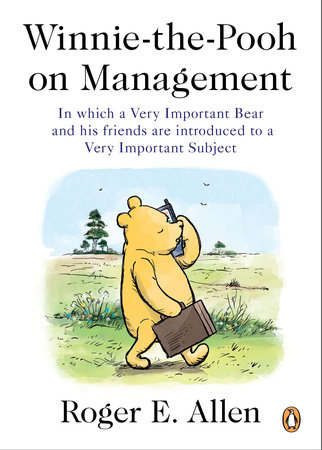 Winnie-the-Pooh on Management by Roger E. Allen