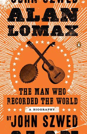 Alan Lomax by John Szwed