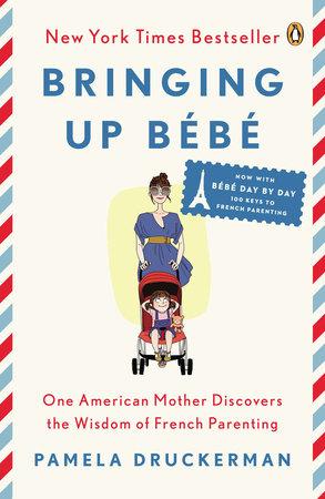 Bringing Up Bébé by Pamela Druckerman