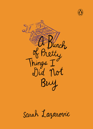 A Bunch of Pretty Things I Did Not Buy by Sarah Lazarovic