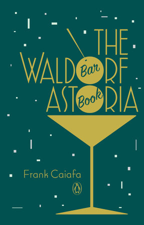 The Waldorf Astoria Bar Book by Frank Caiafa
