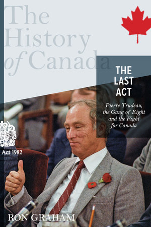 The History of Canada Series - The Last Act: Pierre Trudeau by Ron Graham