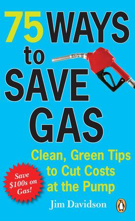 75 Ways To Save Gas by Jim Davidson