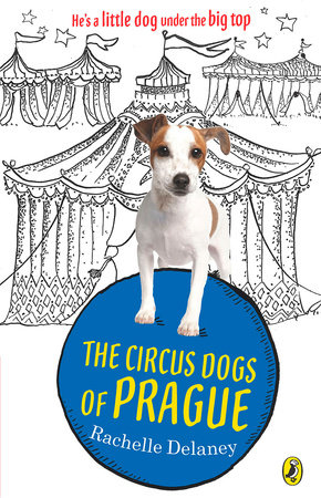 The Circus Dogs of Prague by Rachelle Delaney