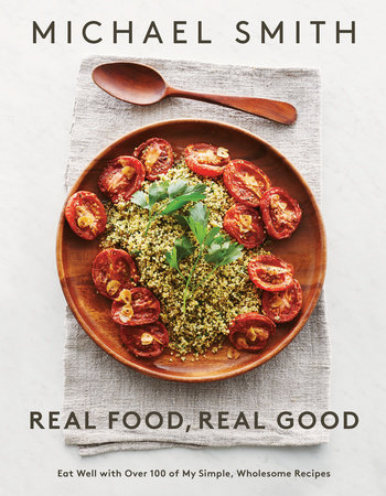 Real Food, Real Good by Michael Smith