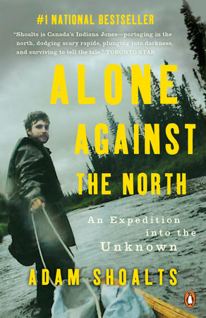 Alone Against the North by Adam Shoalts