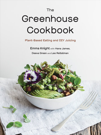 The Greenhouse Cookbook by Emma Knight, Hana James, Deeva Green and Lee Reitelman