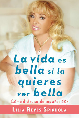 La vida es bella si la quieres ver bella by Lilia Reyes Spindola