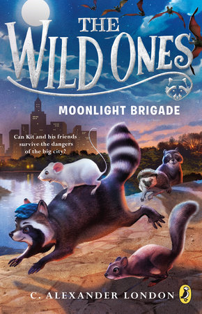 The Wild Ones: Moonlight Brigade by C. Alexander London