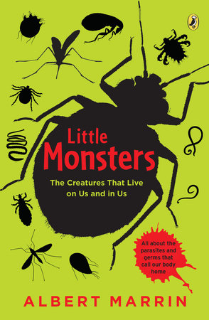 Little Monsters: The Creatures that Live on Us and in Us by Albert Marrin