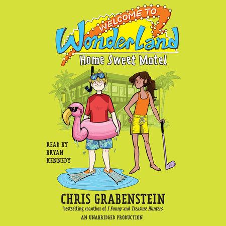Welcome to Wonderland #1: Home Sweet Motel by Chris Grabenstein