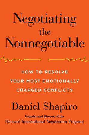 Negotiating the Nonnegotiable by Daniel Shapiro