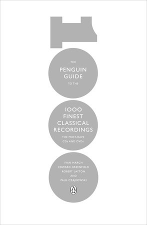 The Penguin Guide to the 1000 Finest Classical Recordings by Ivan March, Edward Greenfield, Robert Layton and Paul Czajkowski