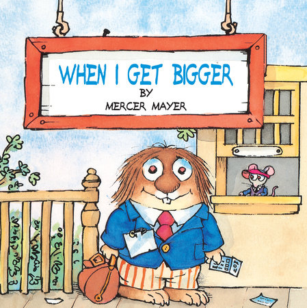 When I Get Bigger (Little Critter) by Mercer Mayer
