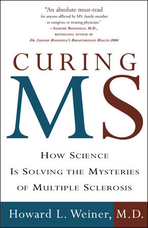 Curing MS by Howard L. Weiner, M.D.
