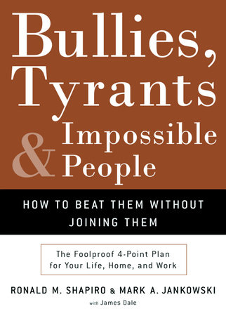 Bullies, Tyrants, and Impossible People by Ronald M. Shapiro, Mark A. Jankowski and James M. Dale