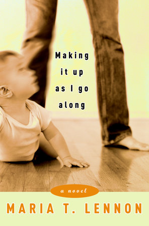 Making It Up As I Go Along by Maria T. Lennon