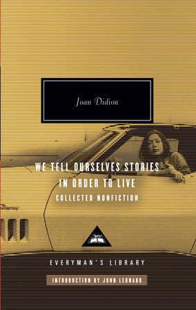 We Tell Ourselves Stories in Order to Live by Joan Didion