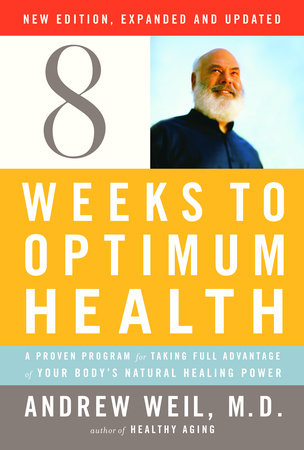 Eight Weeks to Optimum Health, Revised Edition by Andrew Weil, M.D.