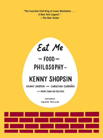 Eat Me by Kenny Shopsin and Carolynn Carreno