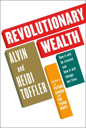 Revolutionary Wealth by Alvin Toffler and Heidi Toffler