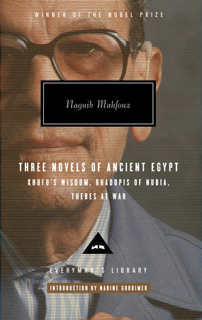 Three Novels of Ancient Egypt Khufu's Wisdom, Rhadopis of Nubia, Thebes at War by Naguib Mahfouz