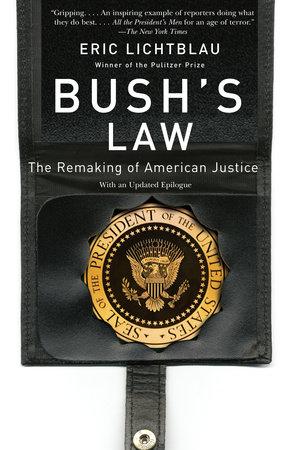 Bush's Law by Eric Lichtblau