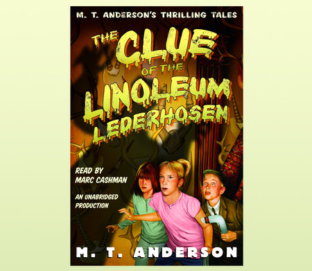 The Clue of the Linoleum Lederhosen by M.T. Anderson