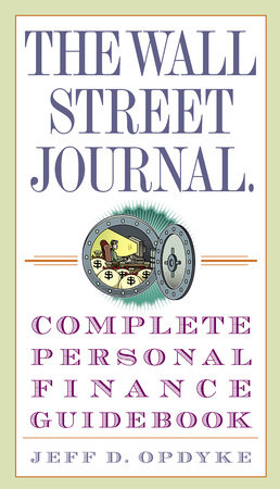 The Wall Street Journal. Complete Personal Finance Guidebook by Jeff D. Opdyke