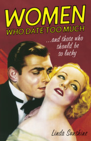 Women Who Date Too Much . . . and Those Who Should Be So Lucky