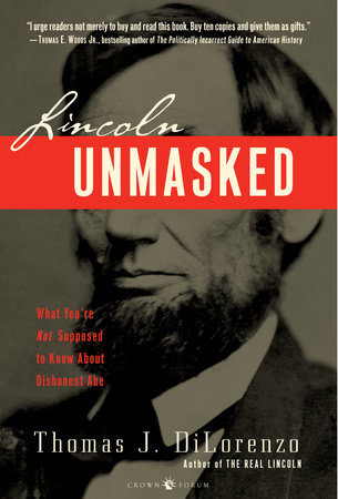 Lincoln Unmasked by Thomas DiLorenzo
