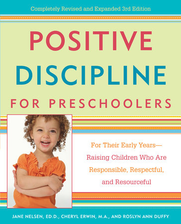Positive Discipline for Preschoolers by Jane Nelsen, Ed.D., Cheryl Erwin and Roslyn Ann Duffy