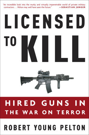Licensed to Kill by Robert Young Pelton
