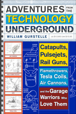 Adventures from the Technology Underground by William Gurstelle