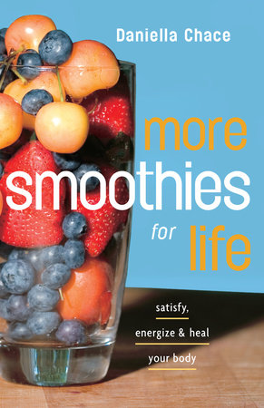 More Smoothies for Life by Daniella Chace