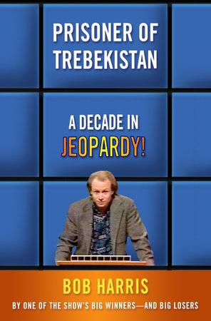 Prisoner of Trebekistan by Bob Harris