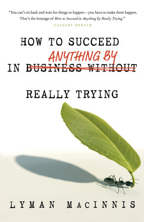 How to Succeed in Anything by Really Trying by Lyman MacInnis