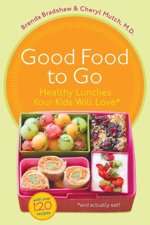Good Food to Go by Brenda Bradshaw and Cheryl Mutch