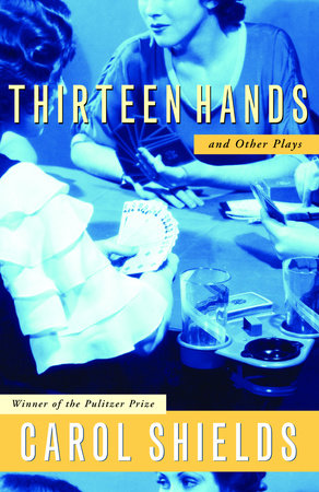 Thirteen Hands And Other Plays by Carol Shields