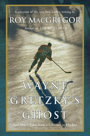 Wayne Gretzky's Ghost by Roy MacGregor